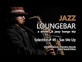 Jazz Loungebar - Selection #46 Sax Me Up (1+ Hours) HD, 2018, Smooth Jazz Saxophone Music