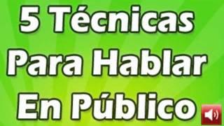 5 Técnicas Hablar en Público, Muy Bueno!!