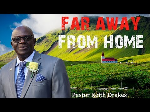 Far Away From Home - Pastor Keith Drakes