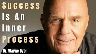 Success Is An Inner Process - Dr. Wayne Dyer Talk -