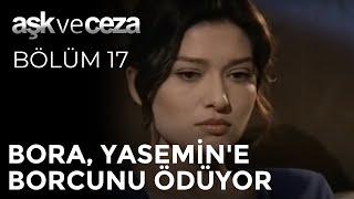 Bora, Yasemin'e Borcunu Ödüyor - Aşk ve Ceza 17. Bölüm