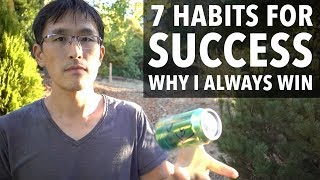 7 Habits for Success - How I think differently than you and why I always win.