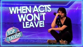 When Acts WON'T LEAVE! Got Talent, X Factor and Idols | Top Talent