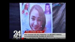 24 Oras: Mga kaanak ng mga namatay sa Resorts World, nananawagan ng tulong at hustisya