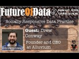 @DrewConway on creating socially responsible data science practice #FutureOfData #Podcast