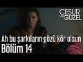 Cesur ve Güzel 14. Bölüm - Ceylan Ertem - Ah Bu Şarkıların Gözü Kör Olsun