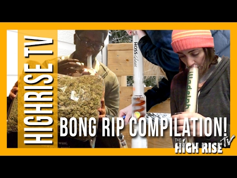 HUGE BONG RIP COMPILATION!!![(VIEWER SUBMITTED) HIGHRISETV]