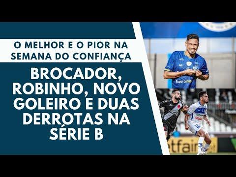 Brocador, Robinho, goleiro e duas derrotas na Série B   O melhor e o pior na semana do Confiança