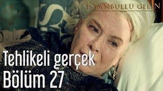 İstanbullu Gelin 27. Bölüm - Tehlikeli Gerçek