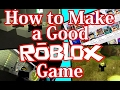 How to Make a Good ROBLOX Game 2018
