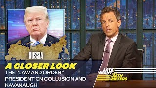 """The ″Law and Order"""" President on Collusion and Kavanaugh: A Closer Look"""