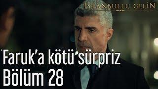 İstanbullu Gelin 28. Bölüm - Faruk'a Kötü Sürpriz
