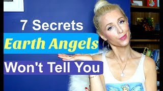 7 Secrets EARTH ANGELS Won't Tell You