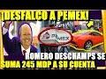 🔴OTRO DESFALCO A PEMEX ¡ROMERO DESCHAMPS SE SUMA 245 MDP A SU CUENTA! - ESTADISTICA POLITICA