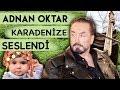 Adnan Oktar Karadenize seslendi