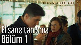 İstanbullu Gelin 1. Bölüm - Efsane Tanışma