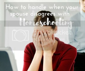 How to convince your husband to let you homeschool.