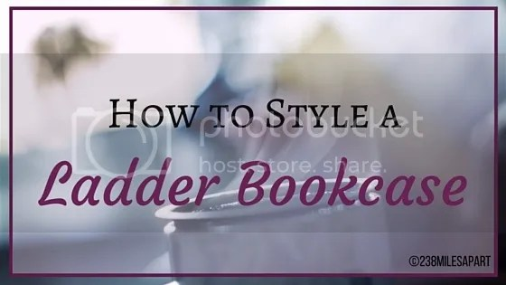 photo How to Style a Ladder Bookcase_zpsnqrpgugl.jpg