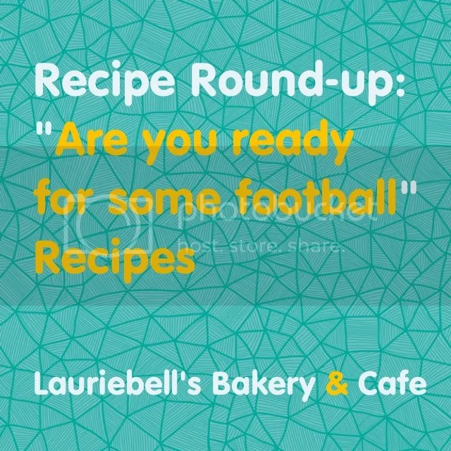 "Recipe Round-up: ""Are you ready for some football"" Recipes by Lauriebell's Bakery & Cafe"