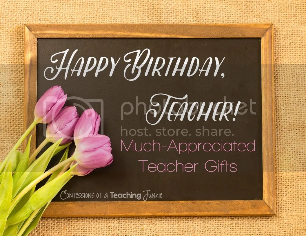 Confessions Of A Teaching Junkie Happy Birthday Teacher