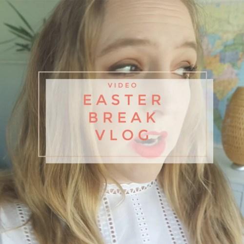 Easter Break Vlog