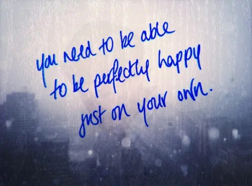 You Can Be Perfectly Happy Just On Your Own