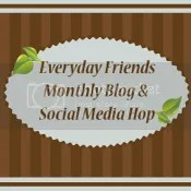 Everyday Friends Monthly Blog Hop