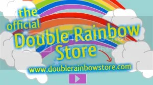 Double Rainbow Store ALL THE WAY!