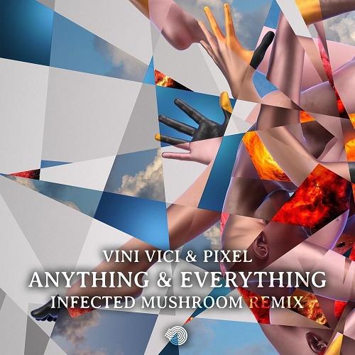 Vini Vici & Pixel - Anything & Everything (Infected Mushroom Remix) (Single) (2020)