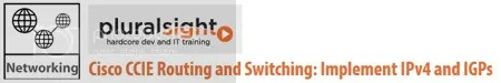 Pluralsight - Cisco CCIE Routing and Switching Implement IPv4 and IGPs Training