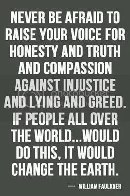 injustice photo: Never Be Afraid To Raise Your Voice For Honesty And Truth And Compassion Against The Injustice And Lying And Greed. If People All Over The World Do This, It Would Change The Earth NeverBeAfraidToRaiseYourVoiceForHonestyAndTruthAndCompassionAgainstTheInjusticeAndLyingAndGreedIfPeopleAllOverTheWorldDoThisItWouldChang.jpg