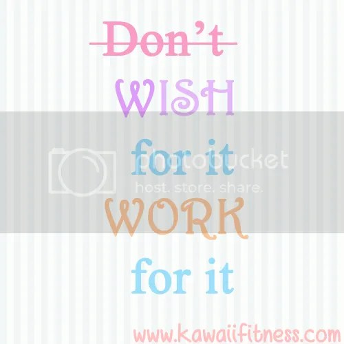 Dont wish for it work for it Fitness motivation