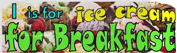I is for Ice Cream for Breakfast A to Z Challenge 2013