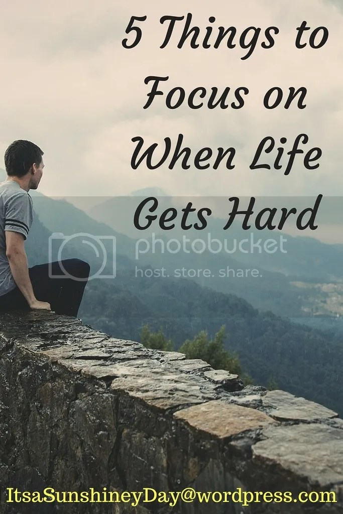 photo 5 Things to Focus on When Life Gets Hard.jpg