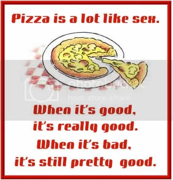 Pizza is like sex, sex, pizza