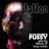 Tattoo (2011) - SLOCOMBE'S PUSSY