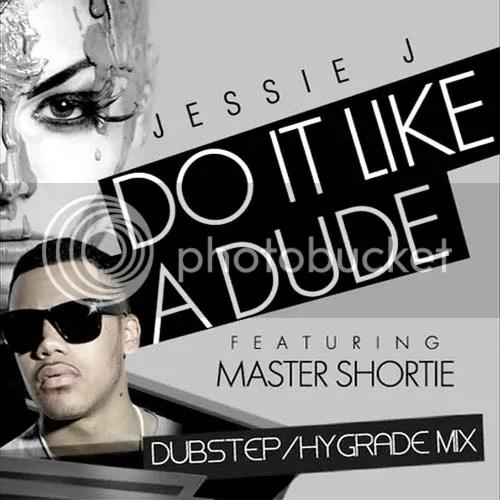 Jessie J - Do It Like A Dude feat. Master Shortie (Hygrade Remix)