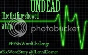 Undead #PFSixWordChallenge #SixWordStory @JLenniDorner