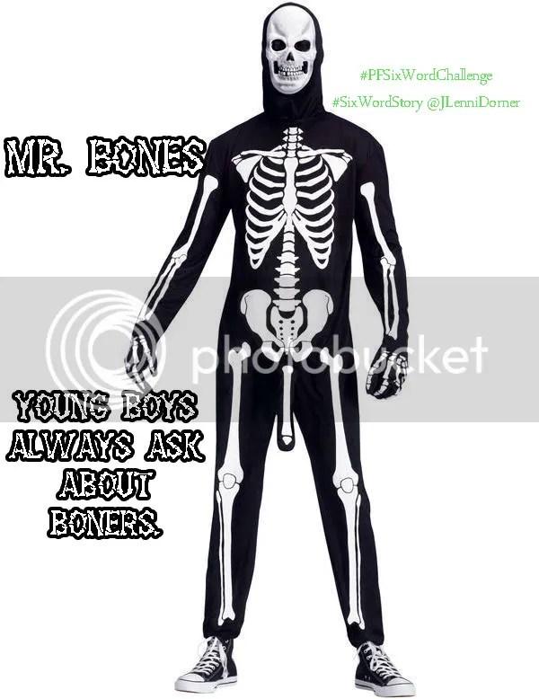 Mr. Bones #PFSixWordChallenge #SixWordStory #humor @JLenniDorner