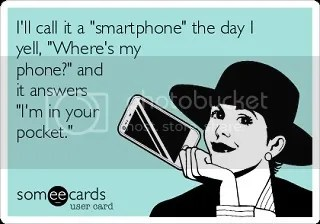 I'll call it a smartphone the day I yell, Where's my phone? and it answers, I'm in your pocket! image