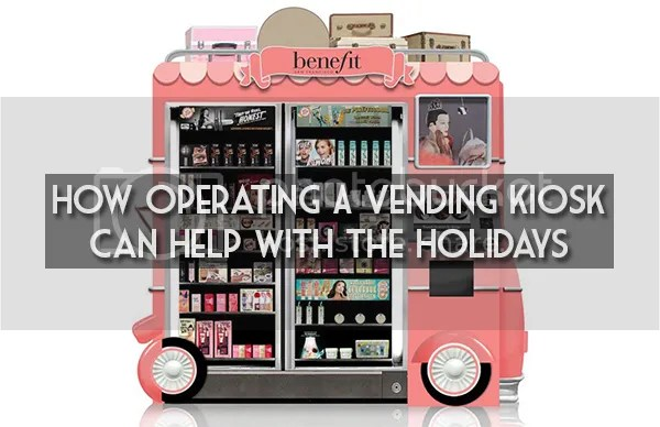 How Operating A Vending Kiosk Can Help With The Holidays