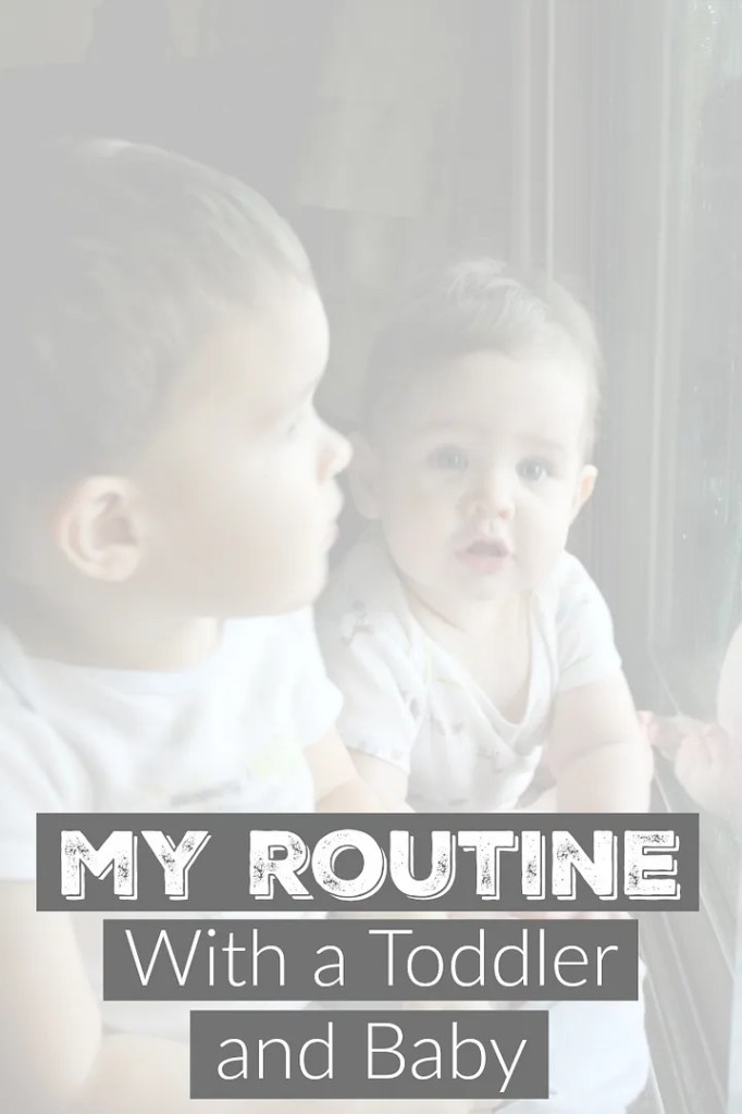My honest routine with a toddler and baby