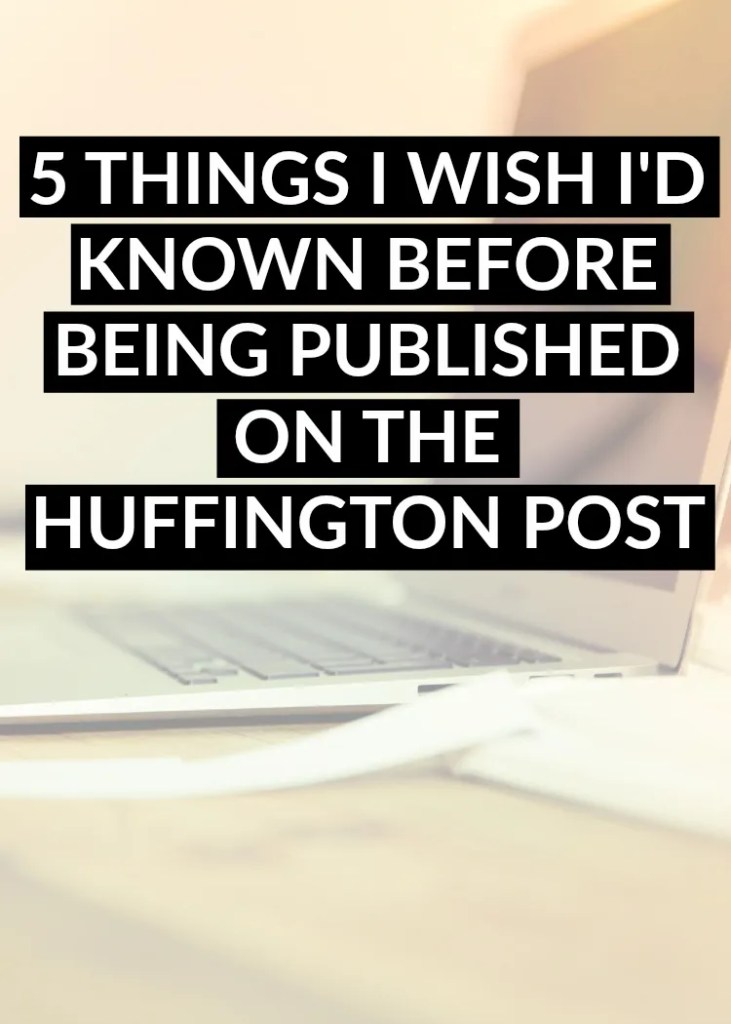 Wish I would've known to expect these 5 things after being published on the Huffington Post