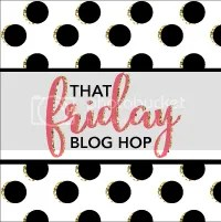 That Friday Blog Hop
