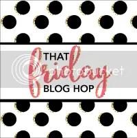 That Friday Blog Hop