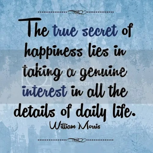 photo secret-of-happiness-quotes-The-true-secret-of-happiness-lies-in-taking-a-genuine-interest-in-all-the-details-of-daily-life-W_zpse82066bf.jpg