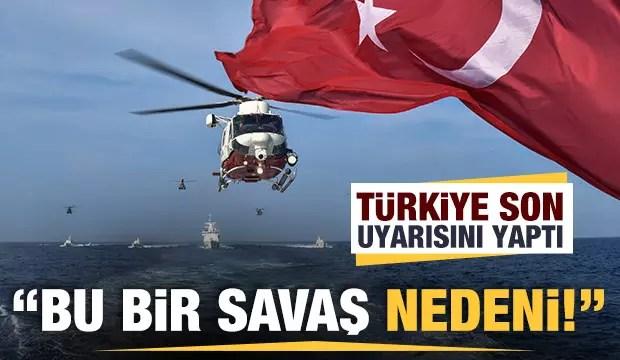 Türkiye son ikazını yaptı: Bu bir savaş nedenidir 1