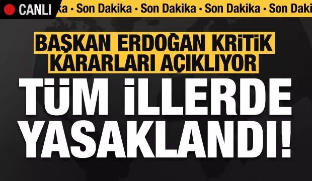 Son dakika haberi: Erdoğan kritik kararları açıkladı! Tüm vilayetlerde yasaklandı... 1