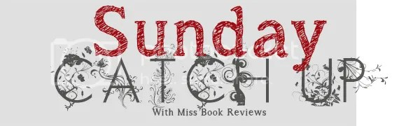 Sunday Catch Up with Miss Book Reviews