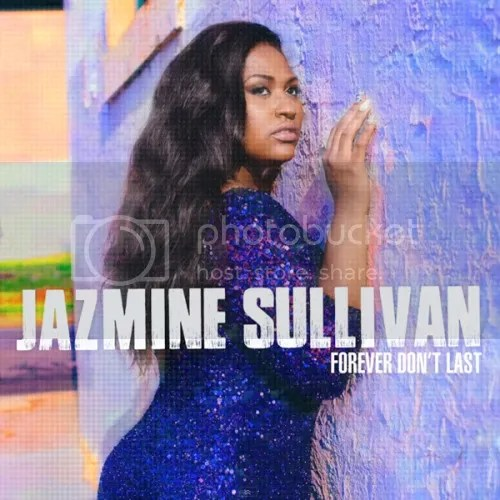 photo Jazmine-Sullivan-Forever-Dont-Last-the-industry-cosign_zps937ec000.jpg